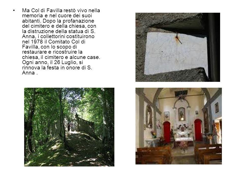 Ma Col di Favilla restò vivo nella memoria e nel cuore dei suoi abitanti. Dopo la profanazione del cimitero e della chiesa, con la distruzione della s