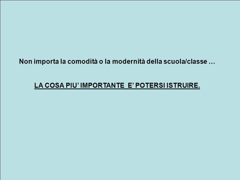 Non importa la comodità o la modernità della scuola/classe … LA COSA PIU IMPORTANTE E POTERSI ISTRUIRE.