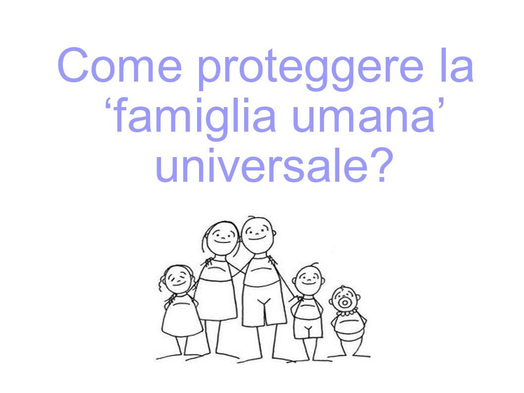 Come proteggere la famiglia umana universale?