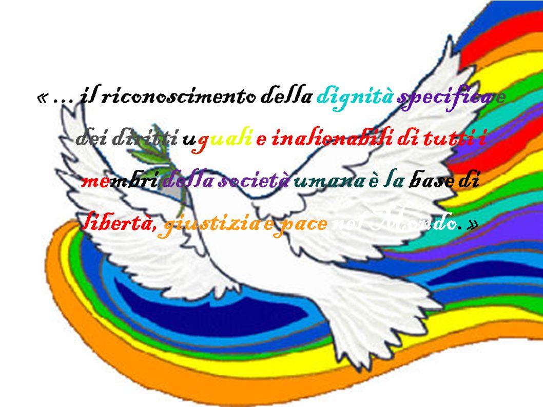 «... il riconoscimento della dignità specifica e dei diritti uguali e inalienabili di tutti i membri della società umana è la base di libertà, giustiz