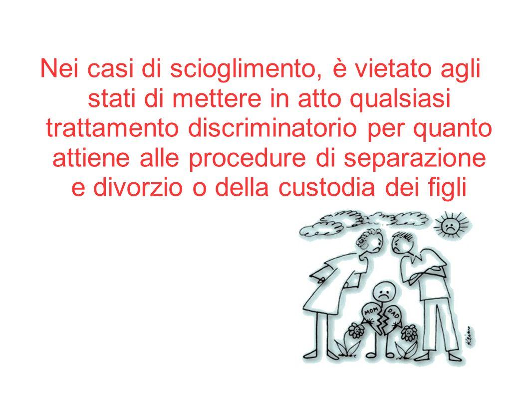 Nei casi di scioglimento, è vietato agli stati di mettere in atto qualsiasi trattamento discriminatorio per quanto attiene alle procedure di separazio