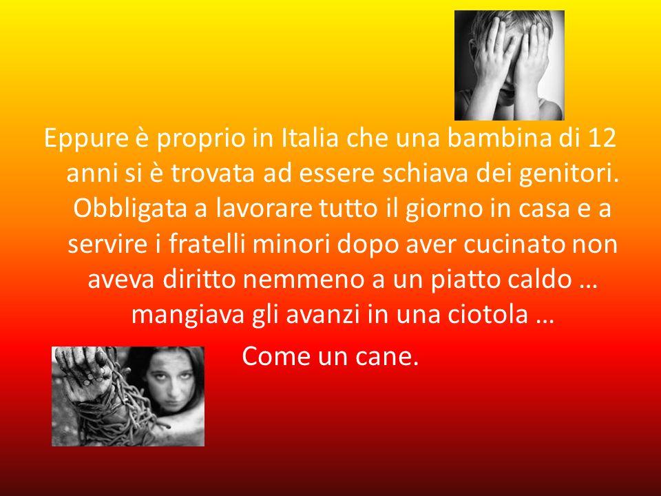 Eppure è proprio in Italia che una bambina di 12 anni si è trovata ad essere schiava dei genitori.