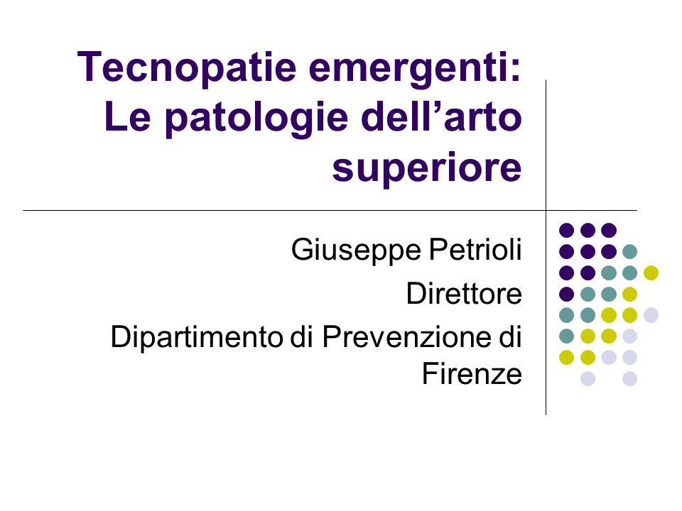 Tecnopatie emergenti: Le patologie dellarto superiore Giuseppe Petrioli Direttore Dipartimento di Prevenzione di Firenze