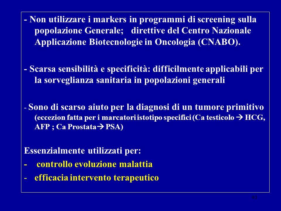 40 - Non utilizzare i markers in programmi di screening sulla popolazione Generale; direttive del Centro Nazionale Applicazione Biotecnologie in Oncol