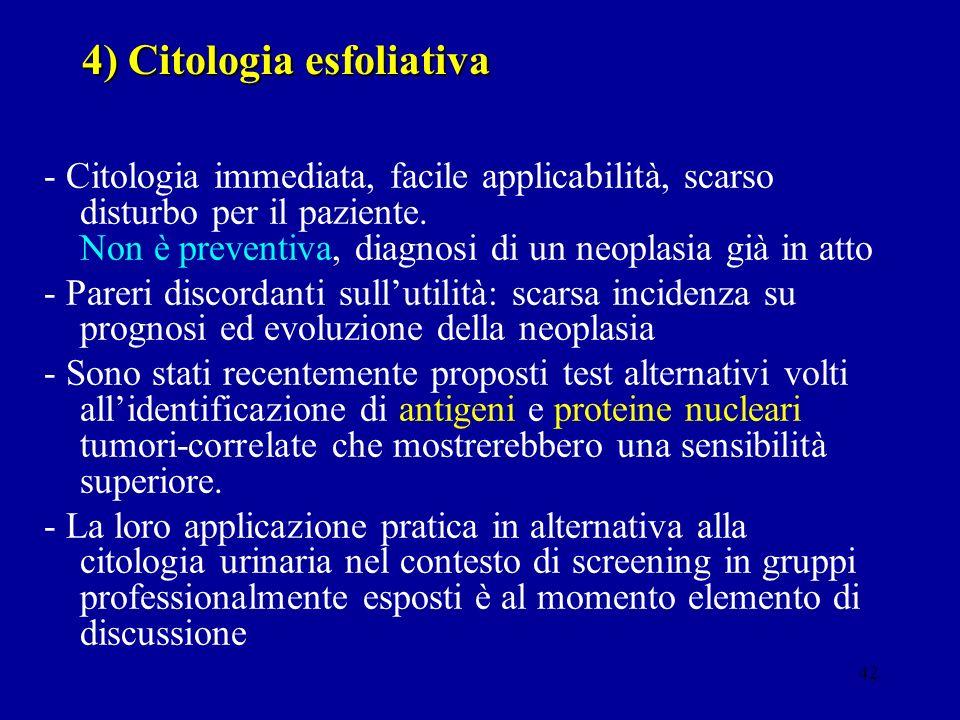 42 4) Citologia esfoliativa - Citologia immediata, facile applicabilità, scarso disturbo per il paziente. Non è preventiva, diagnosi di un neoplasia g