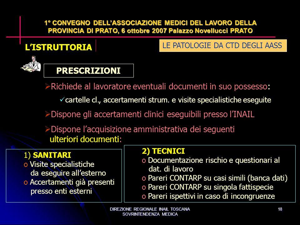 DIREZIONE REGIONALE INAIL TOSCANA SOVRINTENDENZA MEDICA 18 Richiede al lavoratore eventuali documenti in suo possesso: cartelle cl., accertamenti strum.