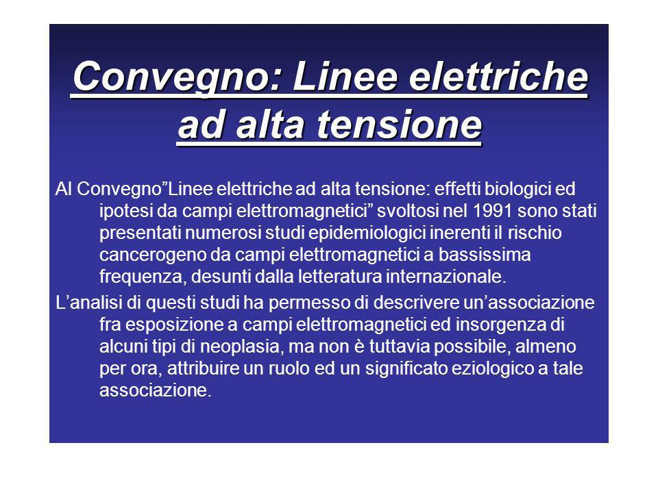 Convegno: Linee elettriche ad alta tensione Al ConvegnoLinee elettriche ad alta tensione: effetti biologici ed ipotesi da campi elettromagnetici svolt