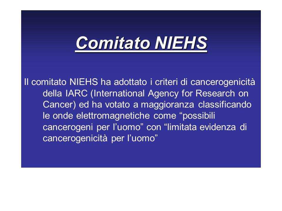 Comitato NIEHS Il comitato NIEHS ha adottato i criteri di cancerogenicità della IARC (International Agency for Research on Cancer) ed ha votato a magg