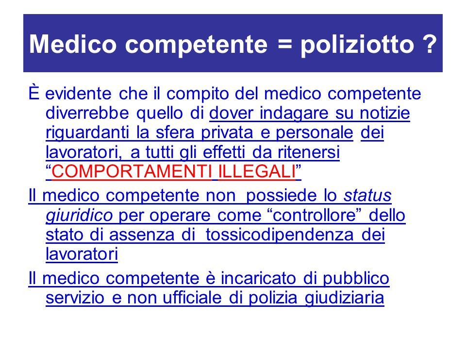 Medico competente = poliziotto ? È evidente che il compito del medico competente diverrebbe quello di dover indagare su notizie riguardanti la sfera p