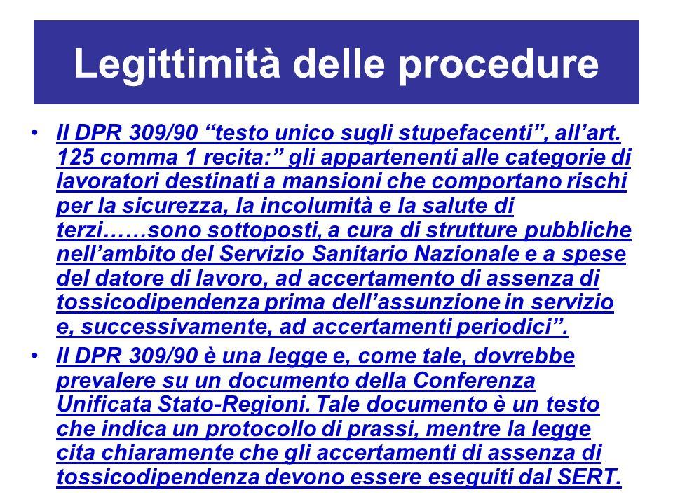 Legittimità delle procedure Il DPR 309/90 testo unico sugli stupefacenti, allart. 125 comma 1 recita: gli appartenenti alle categorie di lavoratori de