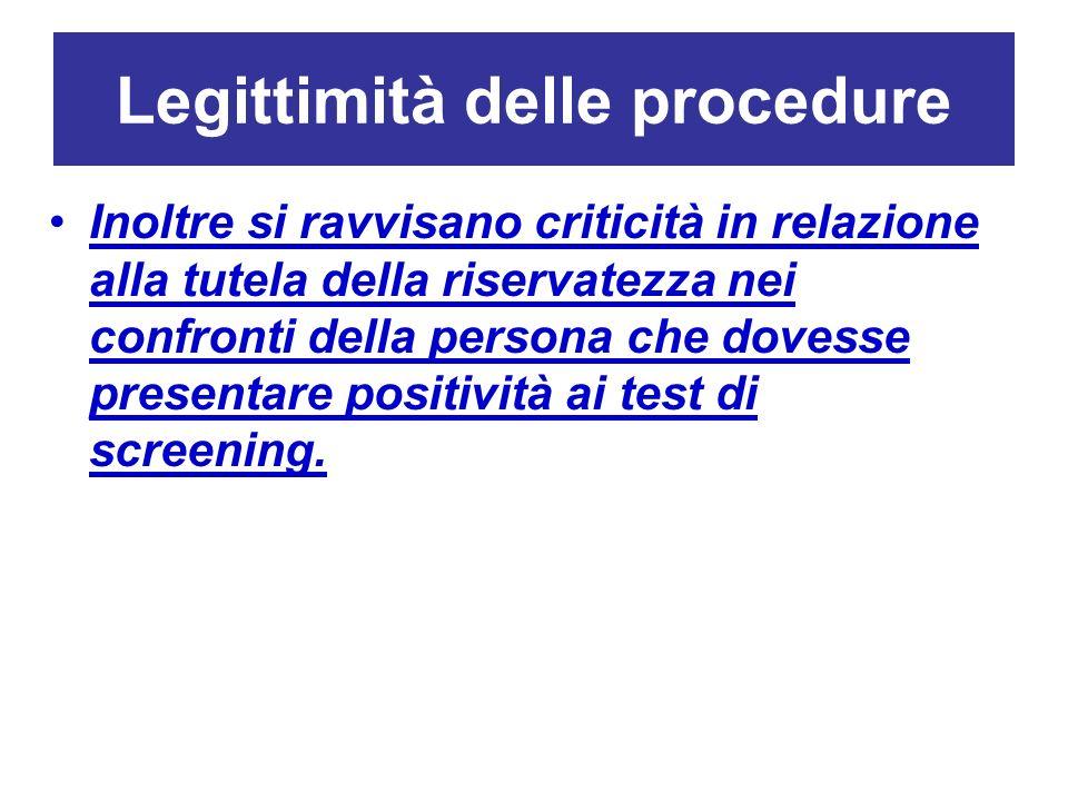 Legittimità delle procedure Inoltre si ravvisano criticità in relazione alla tutela della riservatezza nei confronti della persona che dovesse present
