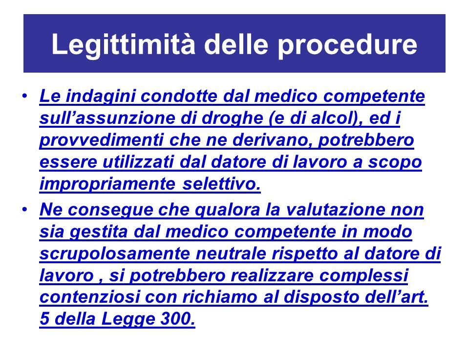 Legittimità delle procedure Le indagini condotte dal medico competente sullassunzione di droghe (e di alcol), ed i provvedimenti che ne derivano, potr