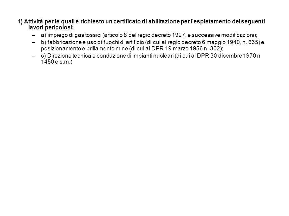 1) Attività per le quali è richiesto un certificato di abilitazione per lespletamento dei seguenti lavori pericolosi: –a) impiego di gas tossici (arti
