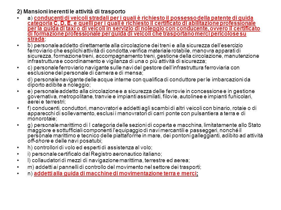 2) Mansioni inerenti le attività di trasporto a) conducenti di veicoli stradali per i quali è richiesto il possesso della patente di guida categoria C