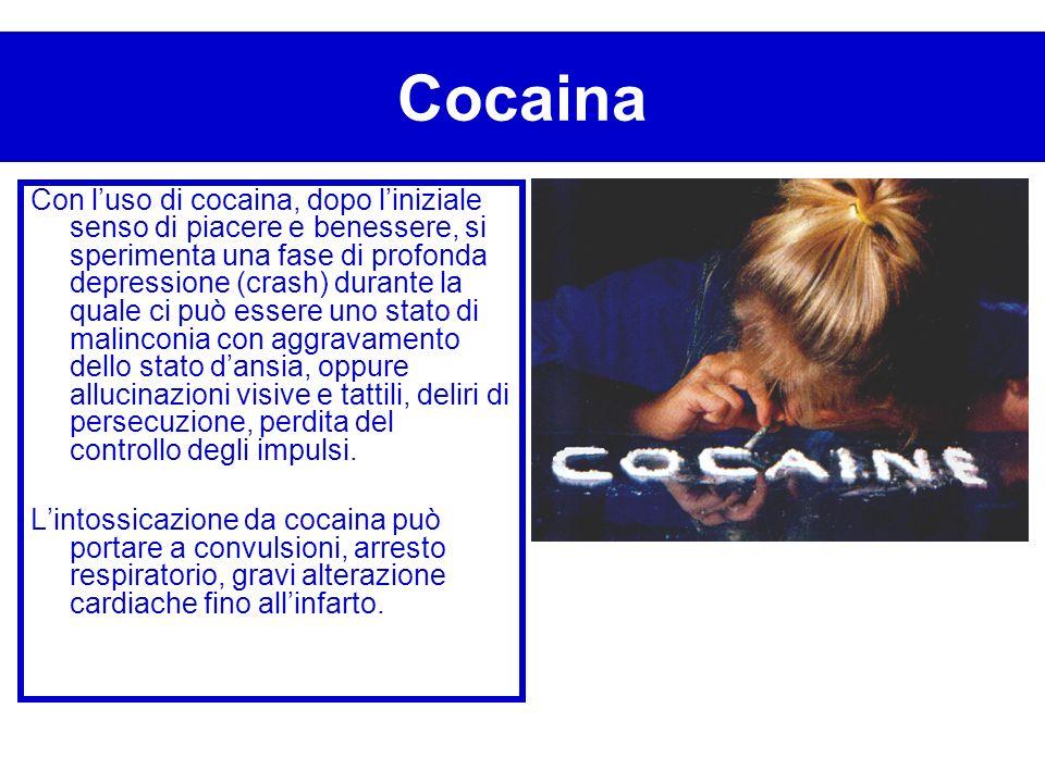 Cocaina Con luso di cocaina, dopo liniziale senso di piacere e benessere, si sperimenta una fase di profonda depressione (crash) durante la quale ci p