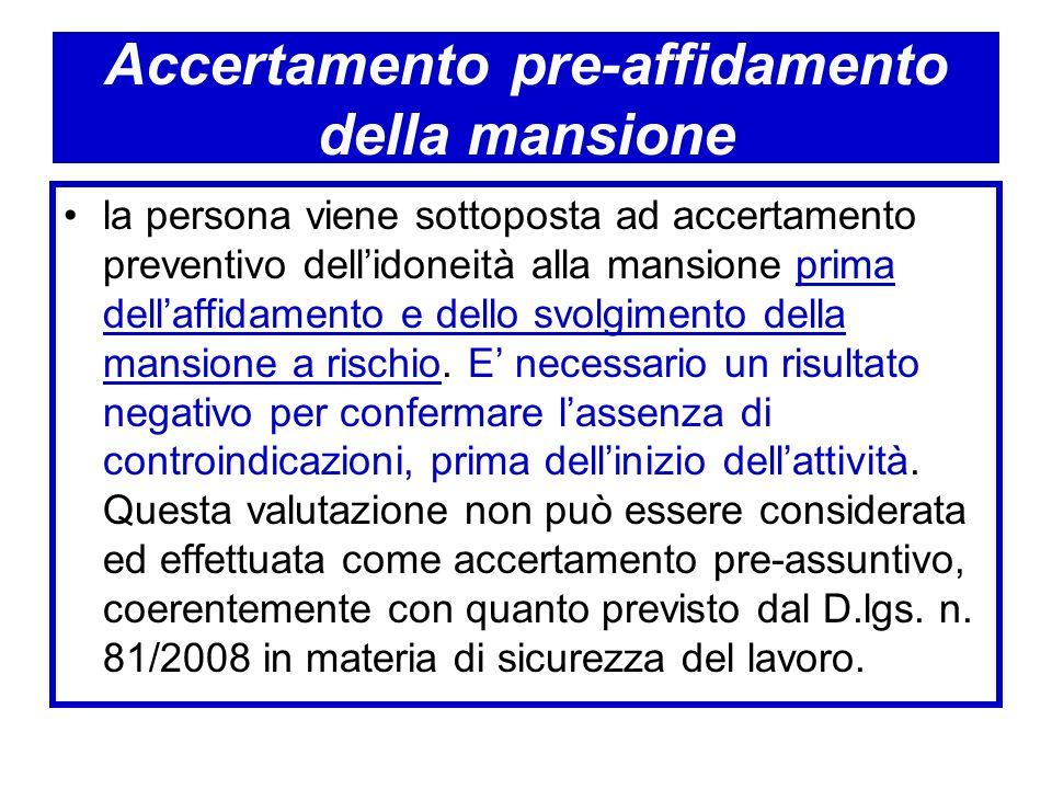 Accertamento pre-affidamento della mansione la persona viene sottoposta ad accertamento preventivo dellidoneità alla mansione prima dellaffidamento e