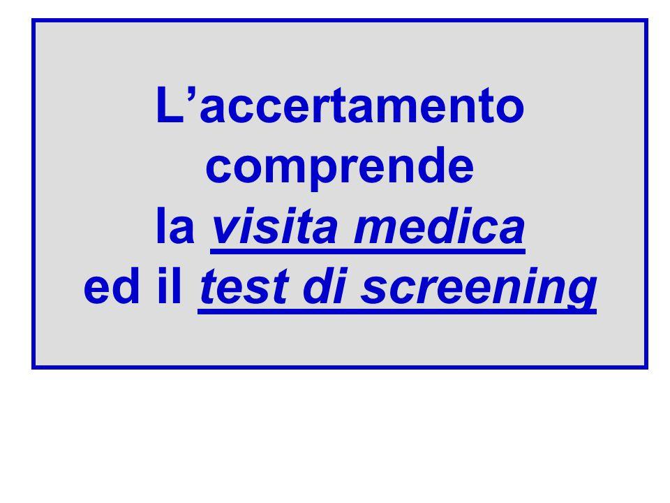 Laccertamento comprende la visita medica ed il test di screening
