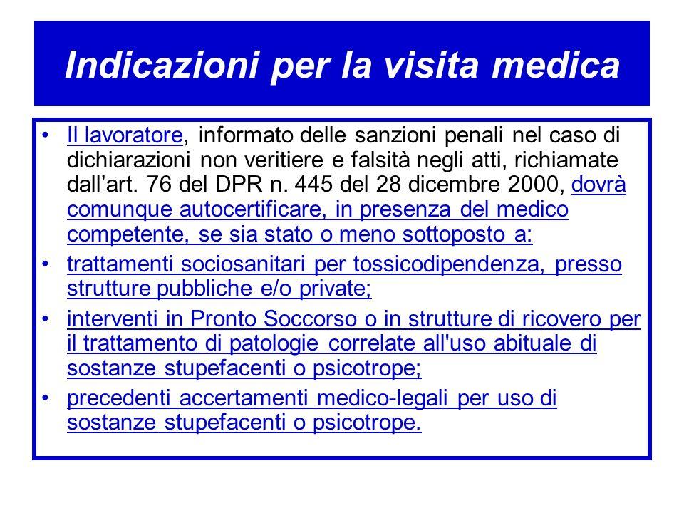 Indicazioni per la visita medica Il lavoratore, informato delle sanzioni penali nel caso di dichiarazioni non veritiere e falsità negli atti, richiama