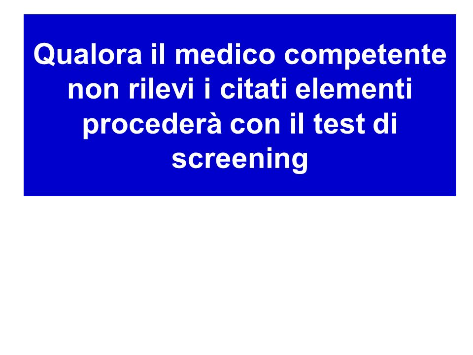 Qualora il medico competente non rilevi i citati elementi procederà con il test di screening