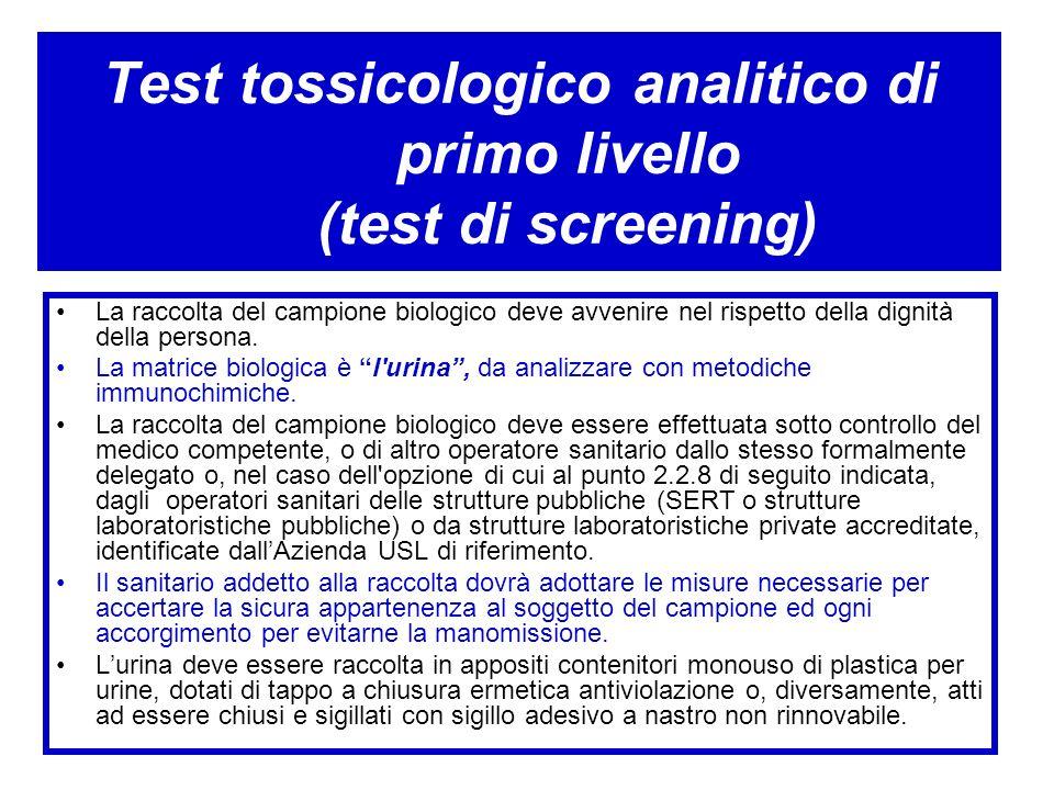 Test tossicologico analitico di primo livello (test di screening) La raccolta del campione biologico deve avvenire nel rispetto della dignità della pe