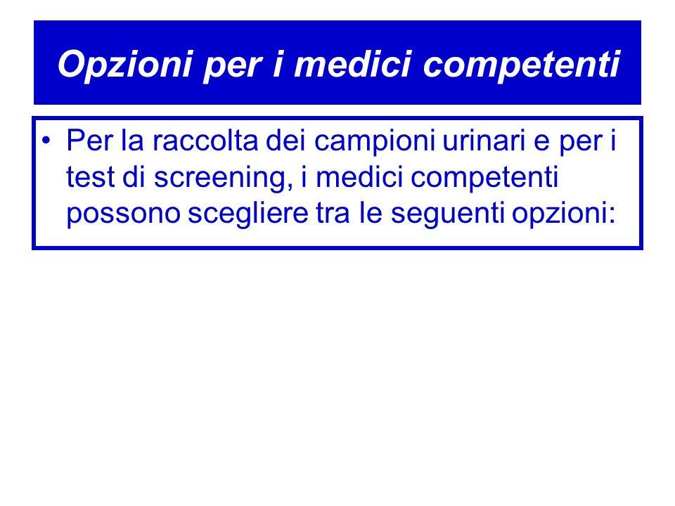Opzioni per i medici competenti Per la raccolta dei campioni urinari e per i test di screening, i medici competenti possono scegliere tra le seguenti