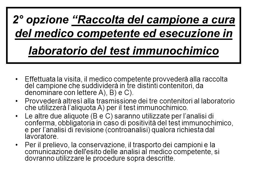 2° opzione Raccolta del campione a cura del medico competente ed esecuzione in laboratorio del test immunochimico Effettuata la visita, il medico comp