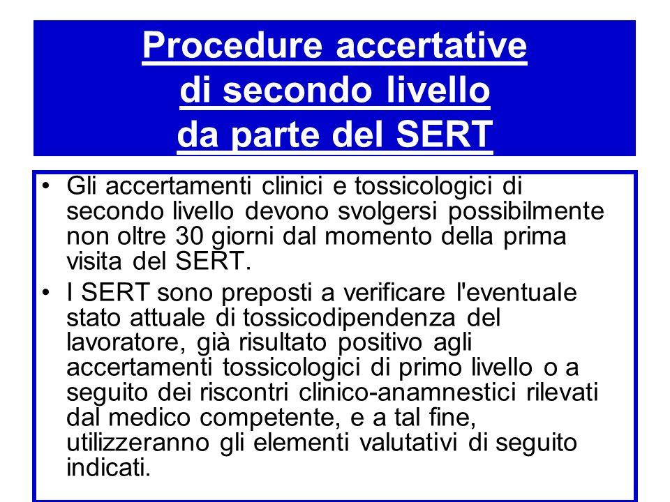 Procedure accertative di secondo livello da parte del SERT Gli accertamenti clinici e tossicologici di secondo livello devono svolgersi possibilmente