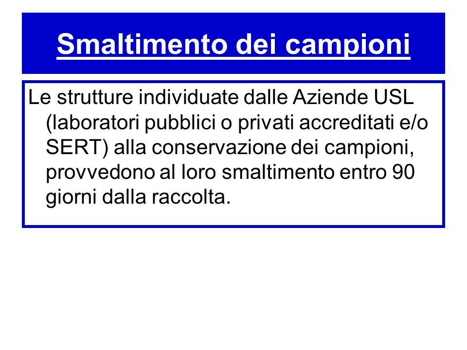 Smaltimento dei campioni Le strutture individuate dalle Aziende USL (laboratori pubblici o privati accreditati e/o SERT) alla conservazione dei campio