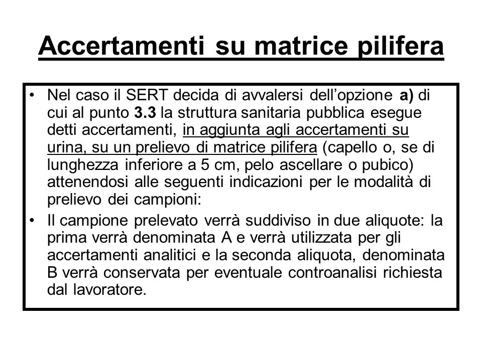 Accertamenti su matrice pilifera Nel caso il SERT decida di avvalersi dellopzione a) di cui al punto 3.3 la struttura sanitaria pubblica esegue detti
