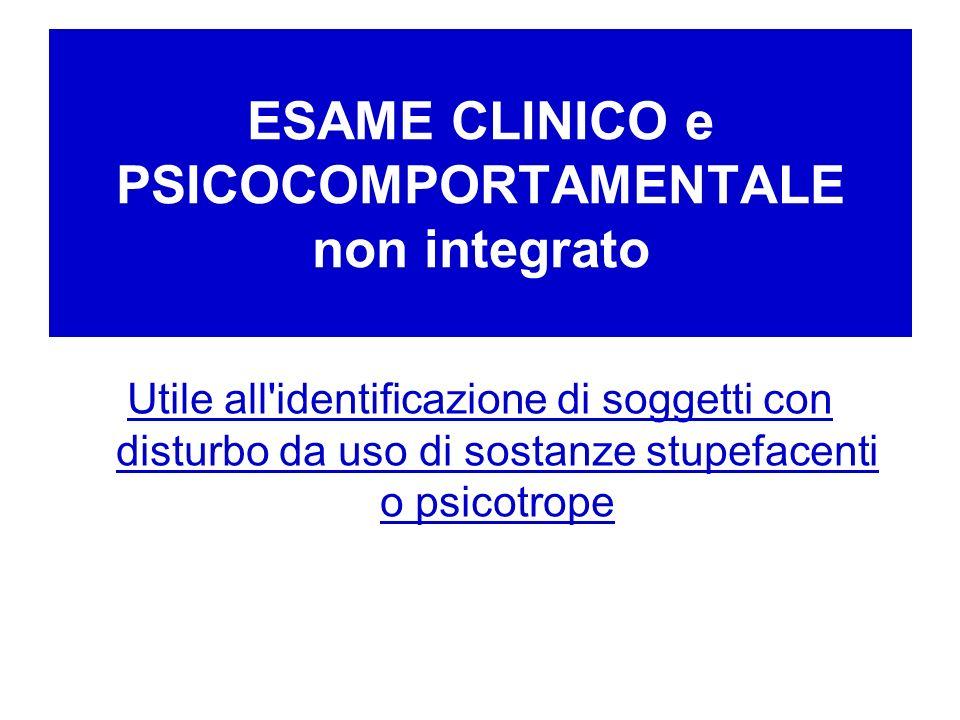 ESAME CLINICO e PSICOCOMPORTAMENTALE non integrato Utile all'identificazione di soggetti con disturbo da uso di sostanze stupefacenti o psicotrope