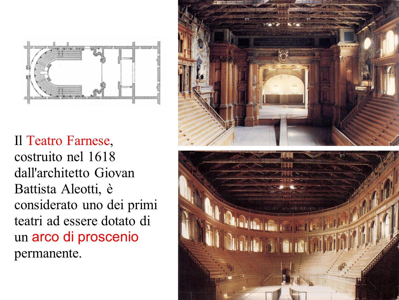 Il Teatro Farnese, costruito nel 1618 dall'architetto Giovan Battista Aleotti, è considerato uno dei primi teatri ad essere dotato di un arco di prosc