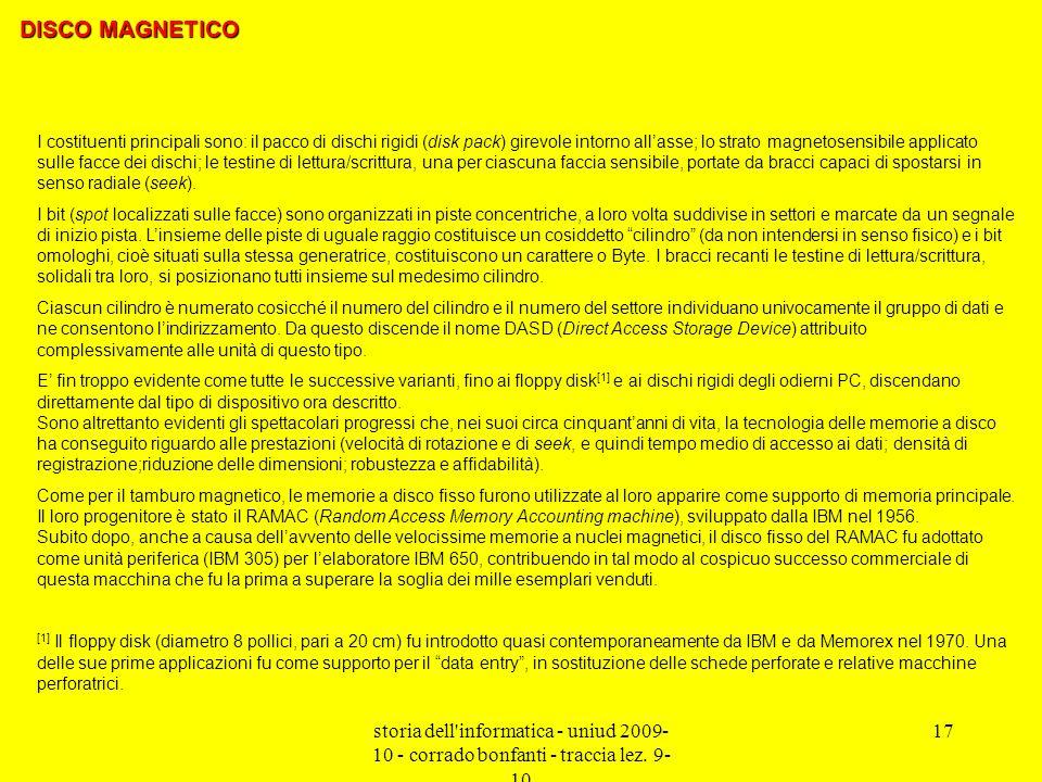 storia dell'informatica - uniud 2009- 10 - corrado bonfanti - traccia lez. 9- 10 17 I costituenti principali sono: il pacco di dischi rigidi (disk pac