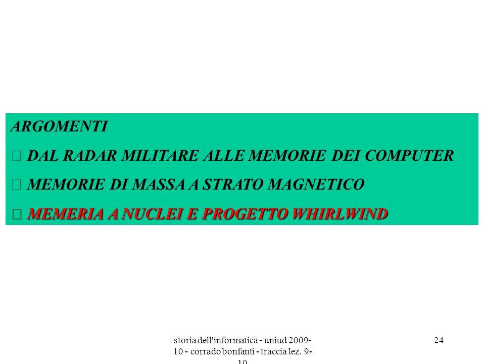 storia dell'informatica - uniud 2009- 10 - corrado bonfanti - traccia lez. 9- 10 24 ARGOMENTI  DAL RADAR MILITARE ALLE MEMORIE DEI COMPUTER  MEMORIE