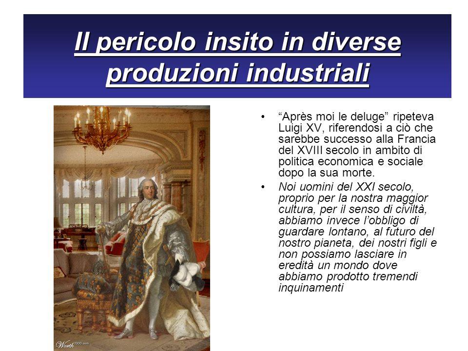 Il pericolo insito in diverse produzioni industriali Après moi le deluge ripeteva Luigi XV, riferendosi a ciò che sarebbe successo alla Francia del XV