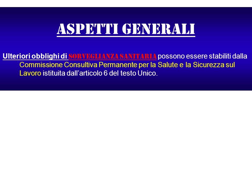 Aspetti generali Ulteriori obblighi di sorveglianza sanitaria possono essere stabiliti dalla Commissione Consultiva Permanente per la Salute e la Sicu