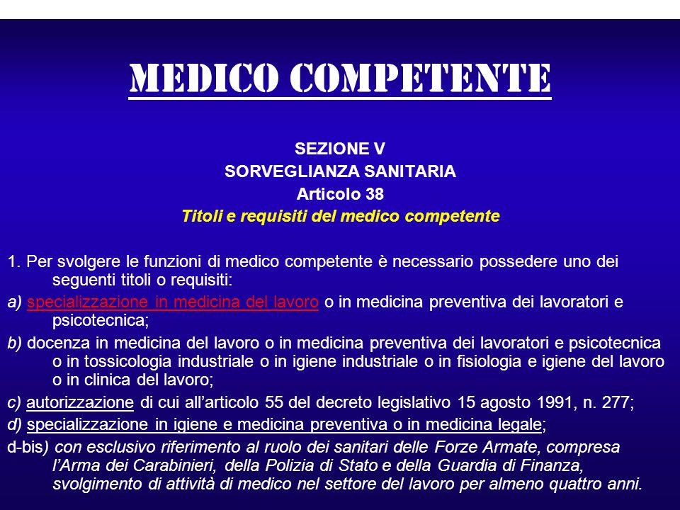 medico competente SEZIONE V SORVEGLIANZA SANITARIA Articolo 38 Titoli e requisiti del medico competente 1. Per svolgere le funzioni di medico competen