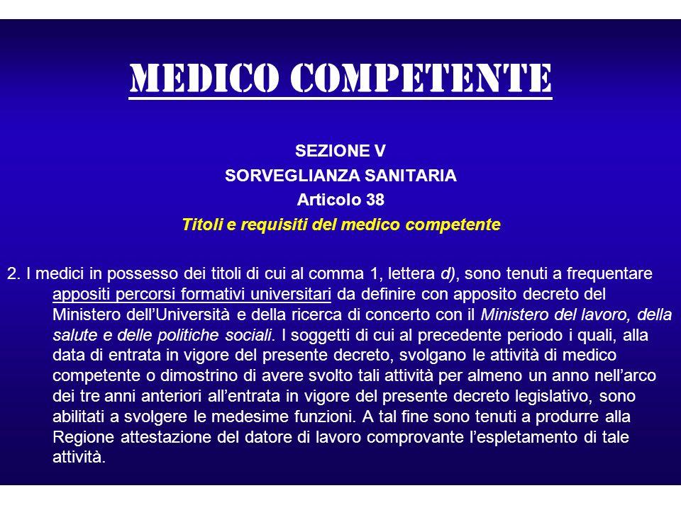 medico competente SEZIONE V SORVEGLIANZA SANITARIA Articolo 38 Titoli e requisiti del medico competente 2. I medici in possesso dei titoli di cui al c