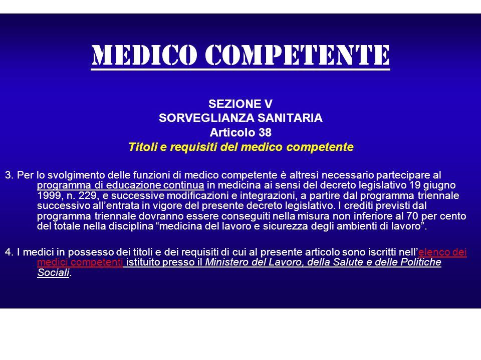 medico competente SEZIONE V SORVEGLIANZA SANITARIA Articolo 38 Titoli e requisiti del medico competente 3. Per lo svolgimento delle funzioni di medico