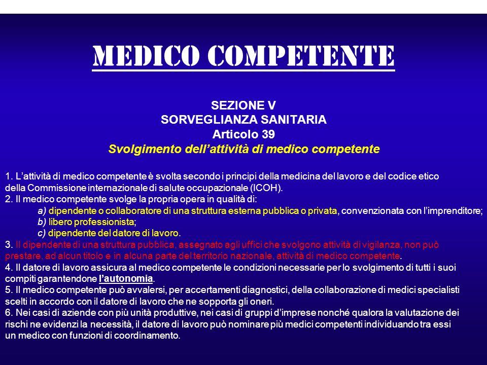medico competente SEZIONE V SORVEGLIANZA SANITARIA Articolo 39 Svolgimento dellattività di medico competente 1. Lattività di medico competente è svolt