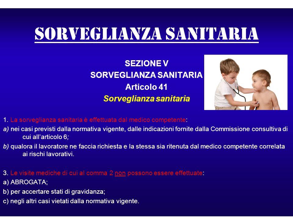 Sorveglianza sanitaria SEZIONE V SORVEGLIANZA SANITARIA Articolo 41 Sorveglianza sanitaria 1. La sorveglianza sanitaria è effettuata dal medico compet