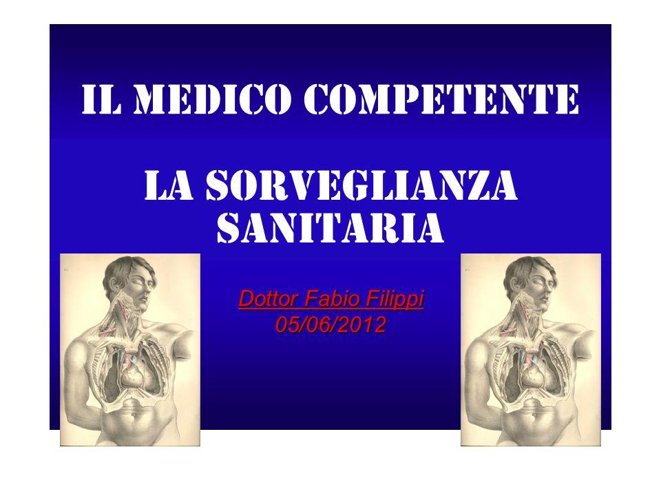 Il medico competente La sorveglianza sanitaria Dottor Fabio Filippi 05/06/2012