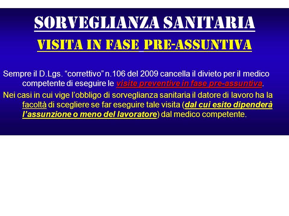 Sorveglianza sanitaria visita in fase pre-assuntiva visite preventive in fase pre-assuntiva Sempre il D.Lgs. correttivo n.106 del 2009 cancella il div