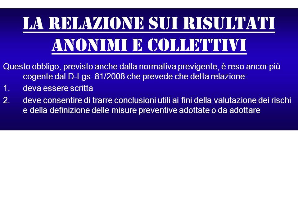 La relazione sui risultati anonimi e collettivi Questo obbligo, previsto anche dalla normativa previgente, è reso ancor più cogente dal D-Lgs. 81/2008