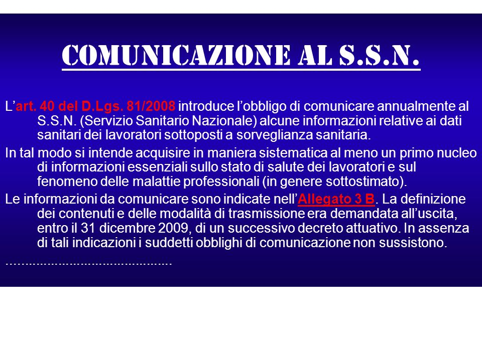 Comunicazione al s.s.n. Lart. 40 del D.Lgs. 81/2008 introduce lobbligo di comunicare annualmente al S.S.N. (Servizio Sanitario Nazionale) alcune infor