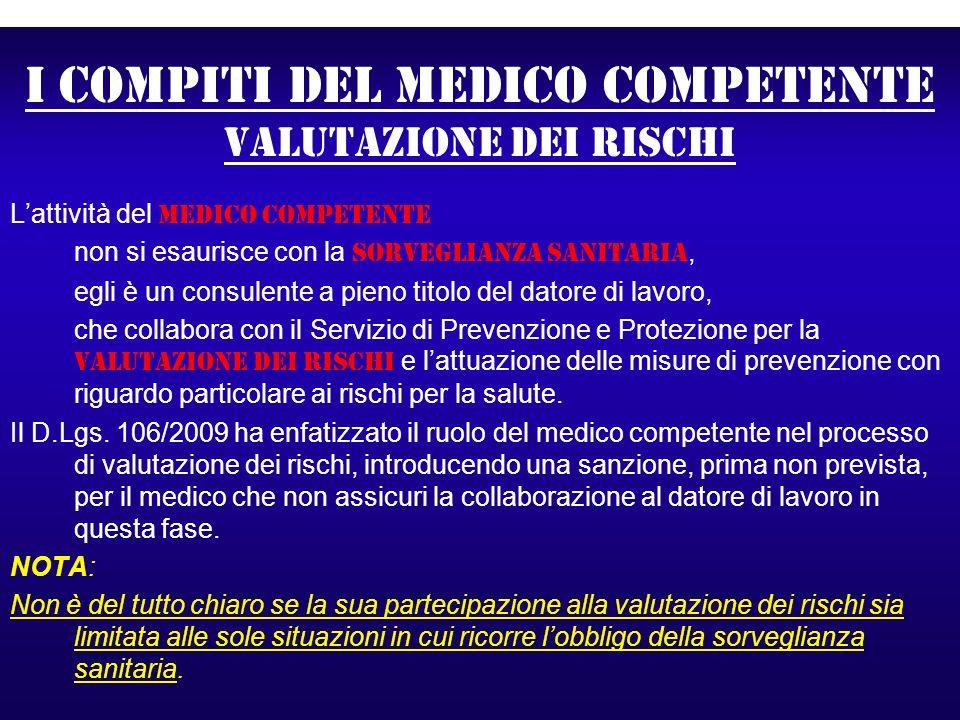 I compiti del medico competente valutazione dei rischi Lattività del medico competente non si esaurisce con la sorveglianza sanitaria, egli è un consu