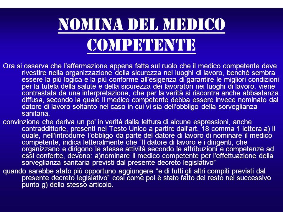 Nomina del medico competente Ora si osserva che l'affermazione appena fatta sul ruolo che il medico competente deve rivestire nella organizzazione del