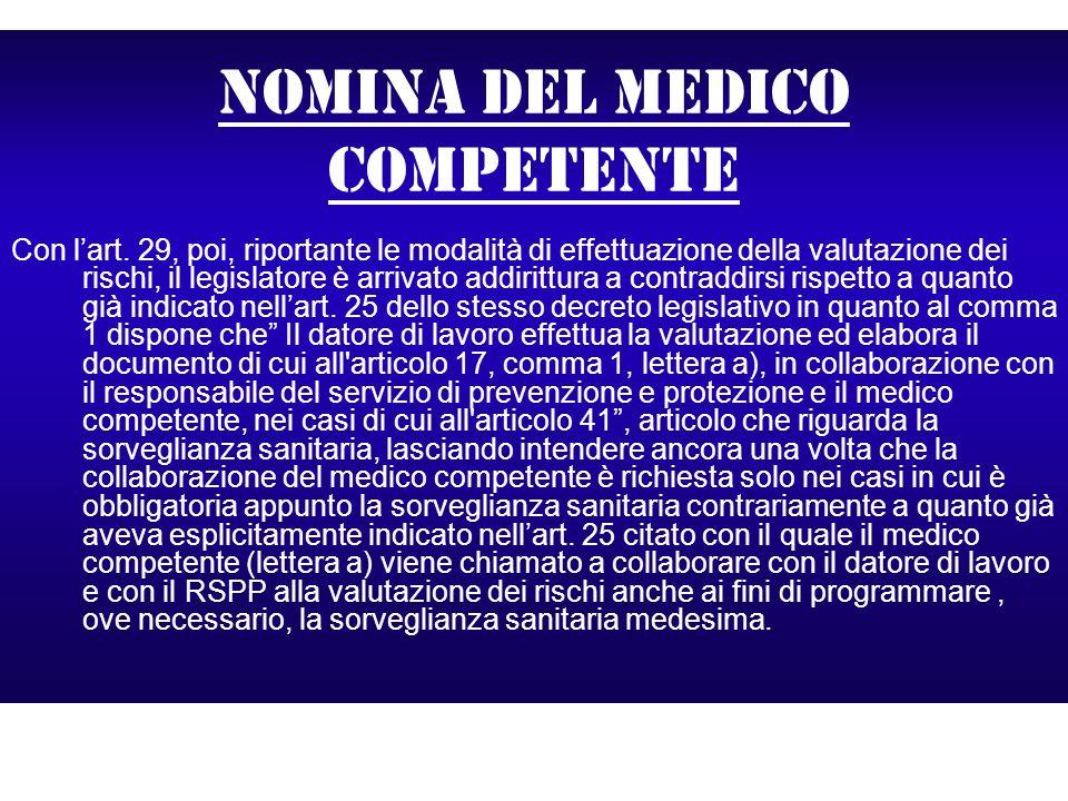 Nomina del medico competente Con lart. 29, poi, riportante le modalità di effettuazione della valutazione dei rischi, il legislatore è arrivato addiri