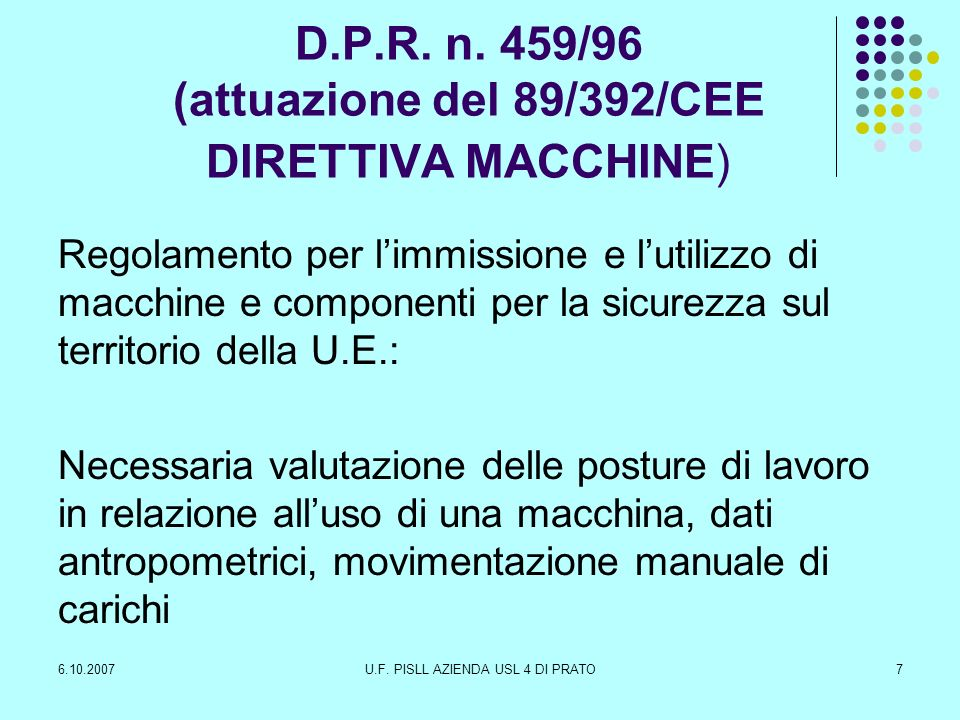 6.10.2007U.F. PISLL AZIENDA USL 4 DI PRATO7 D.P.R. n. 459/96 (attuazione del 89/392/CEE DIRETTIVA MACCHINE) Regolamento per limmissione e lutilizzo di
