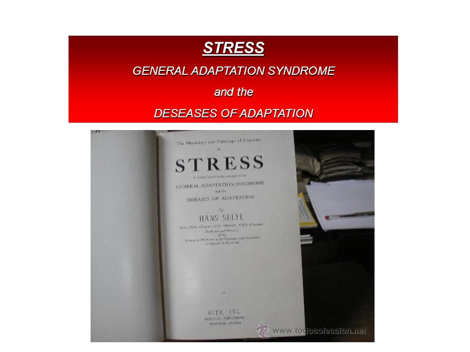 STRESS GENERAL ADAPTATION SYNDROME and the DESEASES OF ADAPTATION