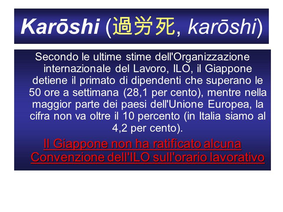 Karōshi (, karōshi) Secondo le ultime stime dell'Organizzazione internazionale del Lavoro, ILO, il Giappone detiene il primato di dipendenti che super
